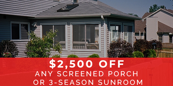 2500 off any screened porch or 3-season sunroom
