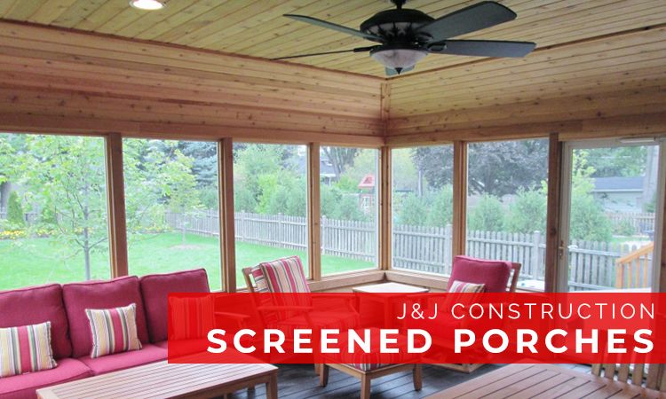 Screened Porches - J&J Construction