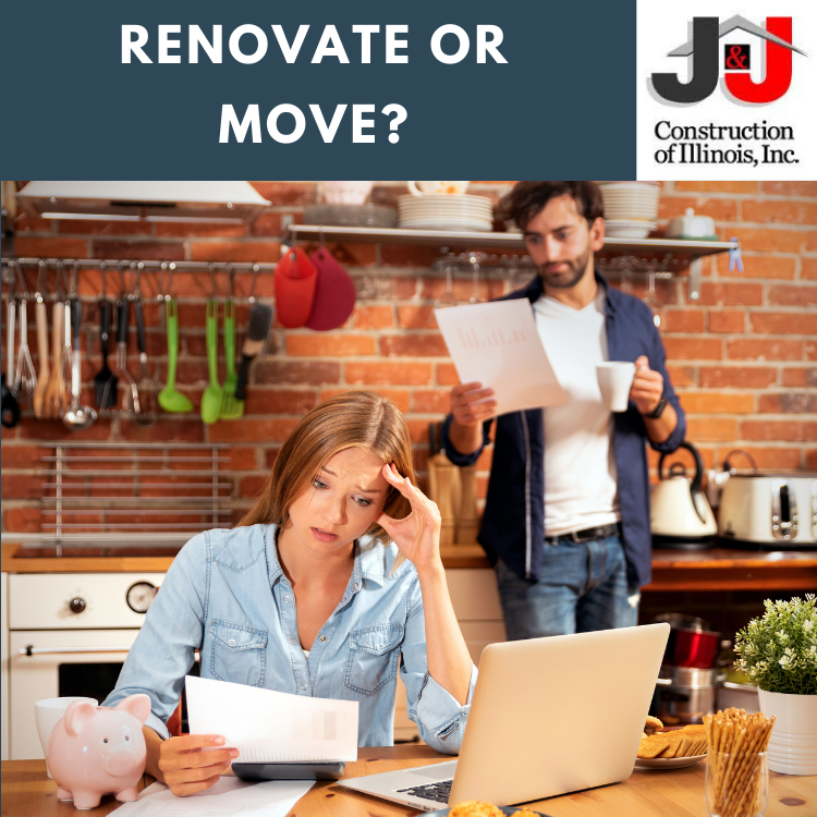 Renovate or Move? By J&J Construction of Illinois
